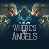 Where's My Angels by Patrick Lamb
