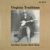 Play & Download Virginia Traditions: Non-Blues Secular Black Music by Various Artists | Napster