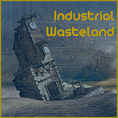 Industrial Wasteland: The Vast Experience of Electronic Industrial Techno by Various Artists