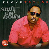 Play & Download Shut Um' Down by Floyd Taylor | Napster