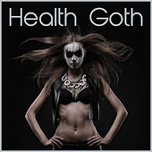 Play & Download Health Goth: The Best Industrial Electronic Workout Music by Various Artists | Napster