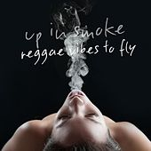 Up in Smoke - Reggae Vibes to Fly by Various Artists