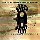 Play & Download Highly Intelligent People Healing Our Planet Presents: Accountability: The Soundtrack for the New Movement (H.I.P H.O.P Presents) by Various Artists | Napster