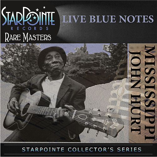 Play & Download Live Blue Notes by Mississippi John Hurt | Napster
