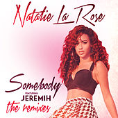 Somebody (The Remixes) by Natalie La Rose