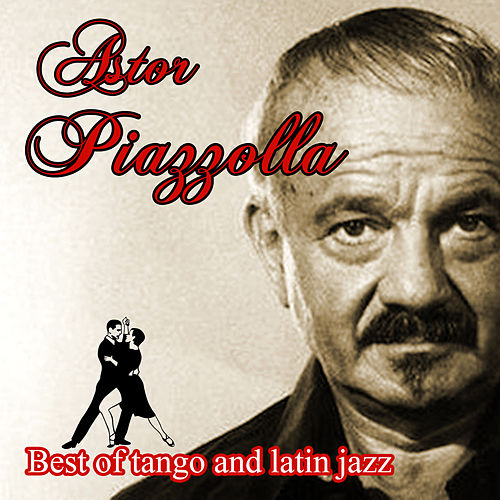 Best of tango and latin jazz by Astor Piazzolla
