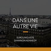 Play & Download Dans une autre vie by Shannon Kennedy | Napster