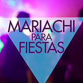 Mariachi Para Fiestas by Various Artists