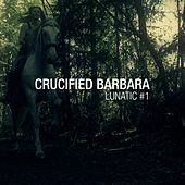 Play & Download Lunatic #1 by Crucified Barbara | Napster