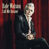 Call Me Insane by Dale Watson