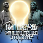 Play & Download Brain Power with Handel, Pachelbel, Prokofiev – Music to Exam Study, Concentration, Focus on Learning, Increase Brain Power, Improve Memory by Various Artists | Napster
