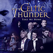 Play & Download Take Me Home by Celtic Thunder | Napster