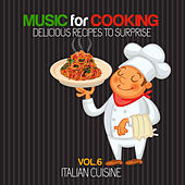Music for cooking Delicious Recipes to Surprise Vol. 6 (Italian Cuisine) by Various Artists