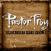 The Greatest Hits, Vol. 1 (Deluxe Edition) by Pastor Troy