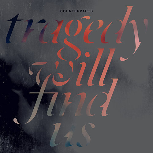 Play & Download Tragedy Will Find Us by Counterparts | Napster