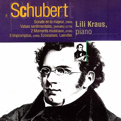 Play & Download Schubert: Sonate in A Major, Valses sentimentales, Moments musicaux, Impromptus, Ecossaises & Laendler by Lili Kraus | Napster