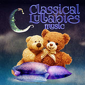 Classical Lullabies Music - Handel, Satie, Ravel, Schumann, Mendelssohn for Children, Help Your Baby Sleep, Soothing Instrumental Music for Newborn, Babies & Kids by Various Artists