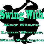 Play & Download Swing with Kay Starr, Lena Horne, Dinah Washington by Various Artists | Napster
