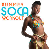 Play & Download Summer Soca Workout: Bunji, Superblue, Soca Diva, Lil Man, Sugar Daddy & More! by Various Artists | Napster
