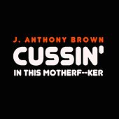 Play & Download Cussin' in This Motherfucker by j anthony brown | Napster