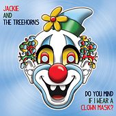 Play & Download Do You Mind If I Wear a Clown Mask? by Jackie and The Treehorns | Napster
