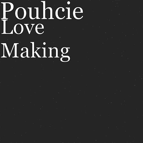 "Pouhcie: ""Love Making"""