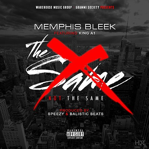 Play & Download Not the Same (feat. King A1) by Memphis Bleek | Napster