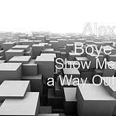Play & Download Show Me a Way Out by Alex Boye | Napster