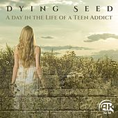 Play & Download A Day in the Life of a Teen Addict by Dying Seed | Napster