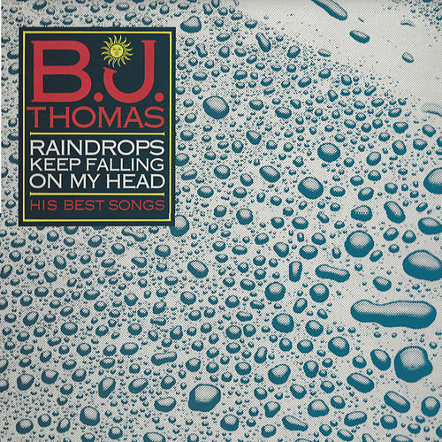 Play & Download Raindrops Keep Falling on My Head - His Best Songs by B.J. Thomas | Napster
