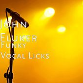Funky Vocal Licks by John Fluker