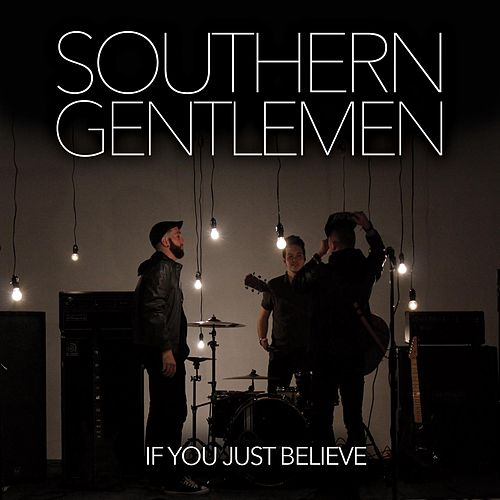 Play & Download If You Just Believe by Southern Gentlemen | Napster