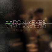 Play & Download In The Living Room (Live) by Aaron Keyes | Napster