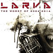 Play & Download The Worst of 2004-2014 by Larva | Napster