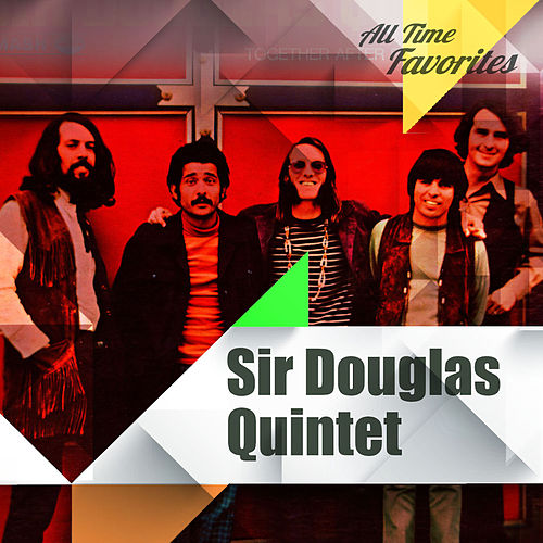 Play & Download All Time Favorites: Sir Douglas Quintet by Sir Douglas Quintet | Napster