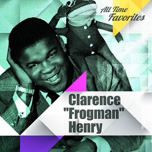 All Time Favorites: Clarence 'Frogman' Henry by Clarence 'Frogman' Henry