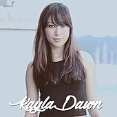 Kayla Dawn - EP by Kayla Dawn