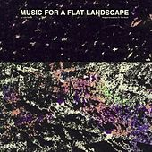 Play & Download Music For A Flat Landscape: Official Soundtrack of The Goob by Luke Abbott | Napster