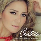 Play & Download Si Estas Paredes Hablaran by Cristina | Napster
