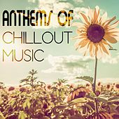 Play & Download Anthems of Chillout Music by Various Artists | Napster
