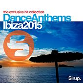 Sirup Dance Anthems Ibiza 2015 by Various Artists