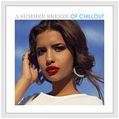A Summer Breeze of Chillout by Various Artists