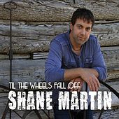 Til The Wheels Fall Off by Shane Martin