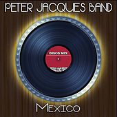 Mexico (Disco Mix - Original 12 Inch Version) by Peter Jacques Band
