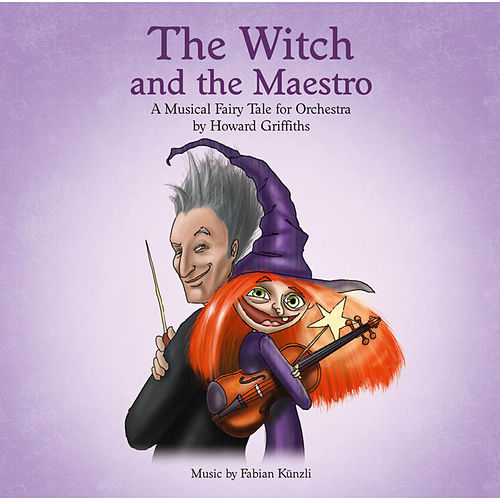 The Witch and the Maestro - A Musical Fairy Tale for Orchestra by Howard Griffiths by Howard Griffiths