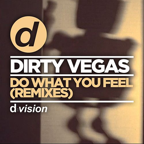 Play & Download Do What You Feel (Remixes) by Dirty Vegas | Napster