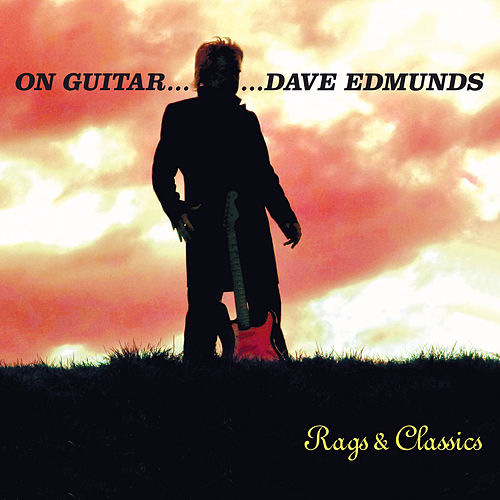 On Guitar...Dave Edmunds: Rags & Classics by Dave Edmunds