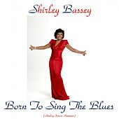 Play & Download Born to Sing the Blues (Remastered) by Shirley Bassey | Napster