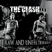 Raw And Unfiltered by The Clash