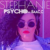 Play & Download Psycho (feat. Isaac C) by Stephanie | Napster